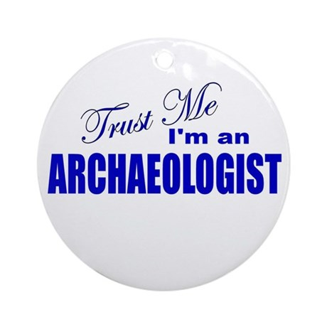Trust Me I'm an Archaeologist Ornament (Round)