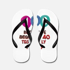 100 years.. but technically younger Flip Flops