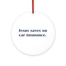 Jesus saves on car insurance Ornament (Round)