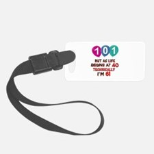 101 years.. but technically youn Luggage Tag