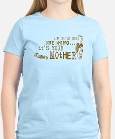 It's your Mother T-Shirt