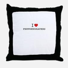 I Love PHOTOENGRAVERS Throw Pillow