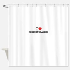 I Love PHOTOENGRAVERS Shower Curtain