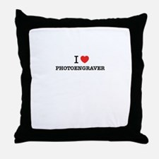 I Love PHOTOENGRAVER Throw Pillow