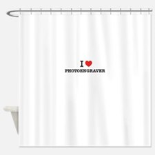 I Love PHOTOENGRAVER Shower Curtain