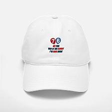 76 Oldest I've ever been Birthday Baseball Baseball Cap