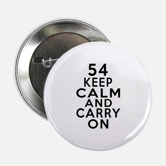 "54 Keep Calm And Carry On Birthday 2.25"" Button"