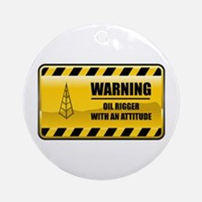 Warning Oil Rigger Ornament (Round)