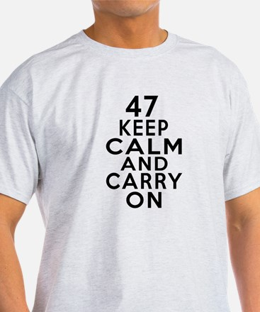 47 Keep Calm And Carry On Birthday T-Shirt