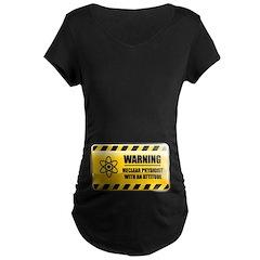 Warning Nuclear Physicist Maternity Dark T-Shirt