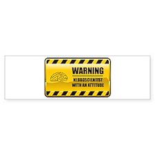 Warning Neuroscientist Bumper Bumper Sticker
