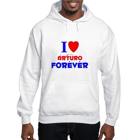I Love Arturo Forever - Hooded Sweatshirt