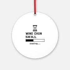 Wing Chun Skill Loading..... Round Ornament