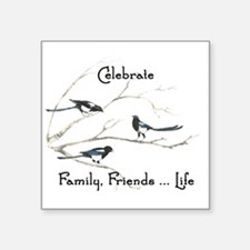 Celebrate Family Friends Life Quote Magpie Sticker