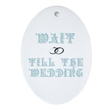 Wait Till the Wedding Keepsake (Oval)