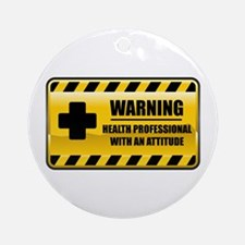 Warning Health Professional Ornament (Round)