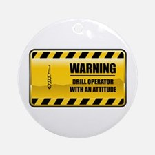 Warning Drill Operator Ornament (Round)