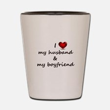 I Love my husband and my Boyfriend Shot Glass
