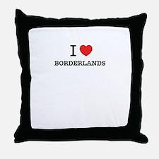 I Love BORDERLANDS Throw Pillow