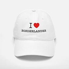 I Love BORDERLANDER Baseball Baseball Cap
