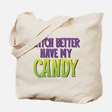 Witch Better Have My Candy Tote Bag