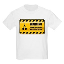 Warning Crane Operator T-Shirt