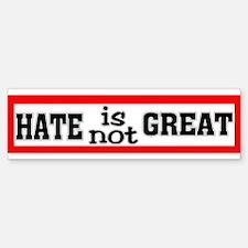 Hate Is Not Great Bumper Bumper Bumper Sticker