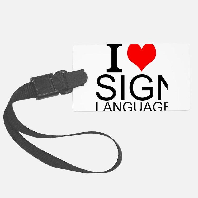 I Love Sign Language Luggage Tag