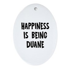 Happiness is being Duane Oval Ornament