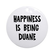 Happiness is being Duane Ornament (Round)