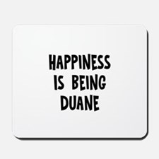 Happiness is being Duane Mousepad