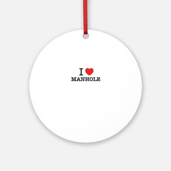 I Love MANHOLE Round Ornament