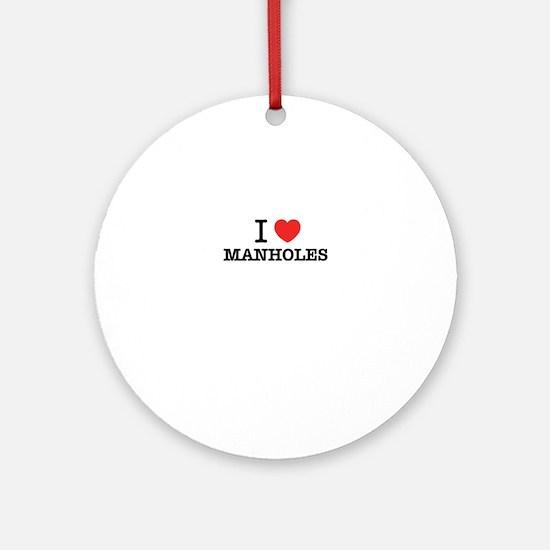 I Love MANHOLES Round Ornament