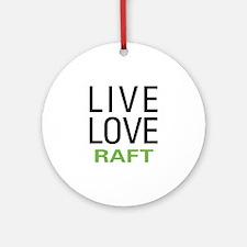 Live Love Raft Ornament (Round)