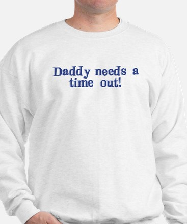 Daddy Time Out! Sweatshirt