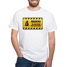 Warning Bill Collector Shirt