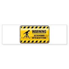Warning Astronomer Bumper Bumper Sticker