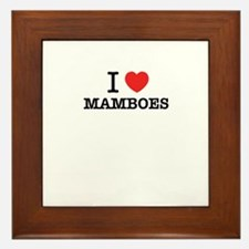I Love MAMBOES Framed Tile