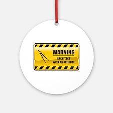Warning Architect Ornament (Round)