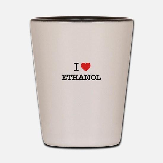 I Love ETHANOL Shot Glass