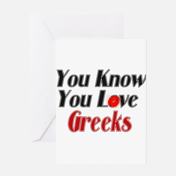 You know you love Greeks Greeting Card