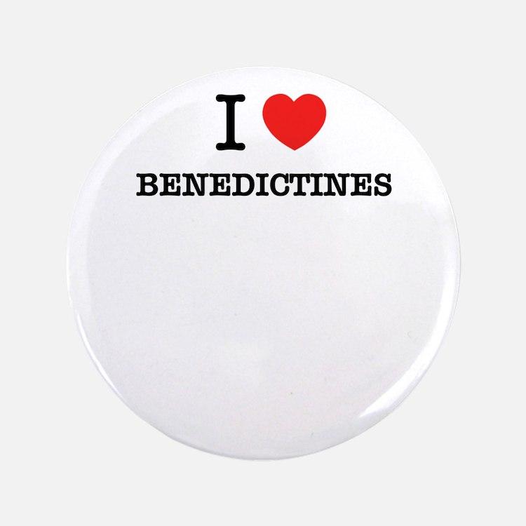 I Love BENEDICTINES Button