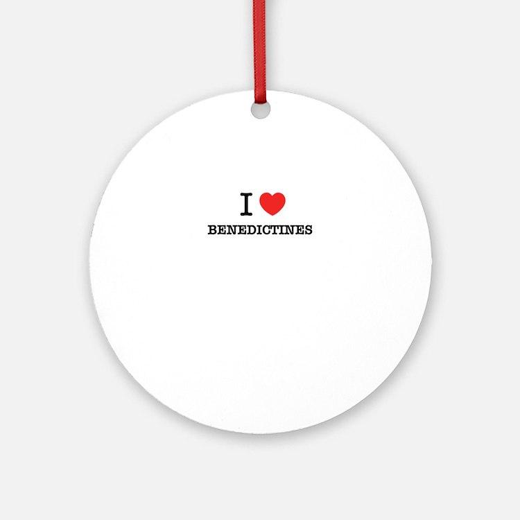 I Love BENEDICTINES Round Ornament
