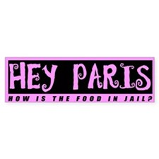 Hey Paris... How is the food Bumper Bumper Sticker