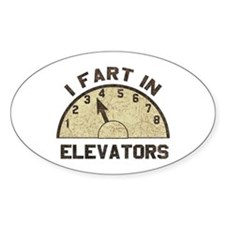 I Fart In Elevators Oval Decal