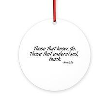 Those that understand, teach. Ornament (Round)