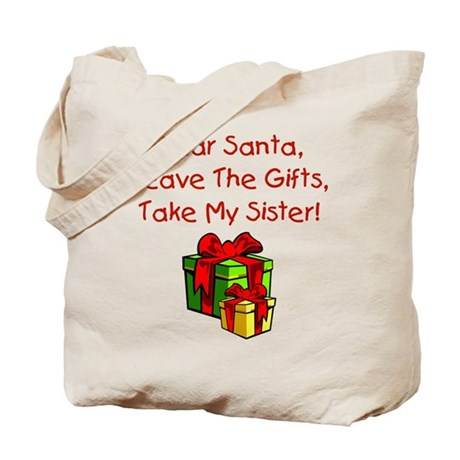 Leave The Gifts, Take My Sister Tote Bag