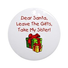 Leave The Gifts, Take My Sister Ornament (Round)