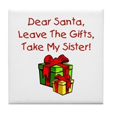 Leave The Gifts, Take My Sister Tile Coaster