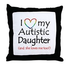 I Love my Autistic Daughter! Throw Pillow